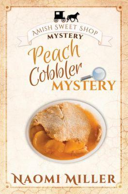 Amish Sweet Shop Mystery: Peach Cobbler Mystery (Amish Sweet Shop Mystery, #6), Naomi Miller