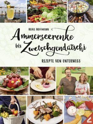 Ammerseerenke bis Zwetschgendatschi - Heike Hoffmann |