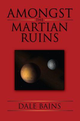 Amongst the Martian Ruins, Dale Bains