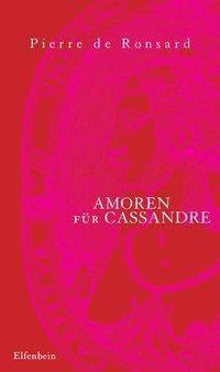 Amoren für Cassandre - Pierre de Ronsard |
