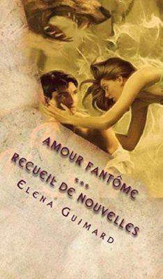 Amour Fantôme - Recueil de nouvelles, Elena Guimard