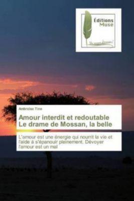 Amour interdit et redoutable Le drame de Mossan, la belle, Ambroise Tine