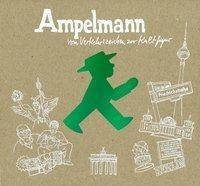 Ampelmann - Vom Verkehrszeichen zur Kultfigur, Markus Heckhausen, Claudia Kühn, Karl Peglau
