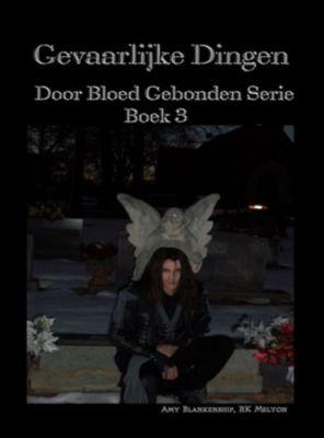 Amy Blankenship - Door Bloed Gebonden: Gevaarlijke Dingen, Amy Blankenship