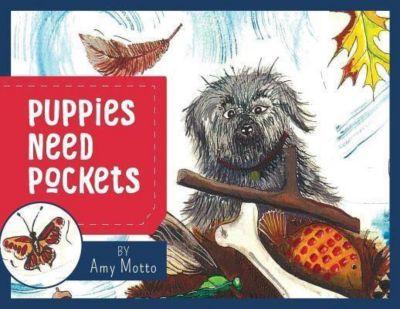 Amy Motto: Puppies Need Pockets, Amy Motto