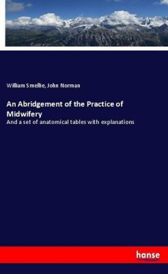 An Abridgement of the Practice of Midwifery, William Smellie, John Norman