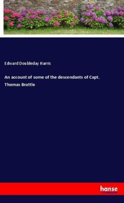 An account of some of the descendants of Capt. Thomas Brattle, Edward Doubleday Harris