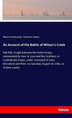 An Account of the Battle of Wilson's Creek, Return Ira Holcombe, Thomas W Adams