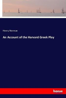 An Account of the Harvard Greek Play, Henry Norman