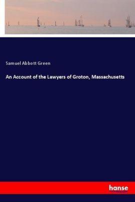 An Account of the Lawyers of Groton, Massachusetts, Samuel Abbott Green