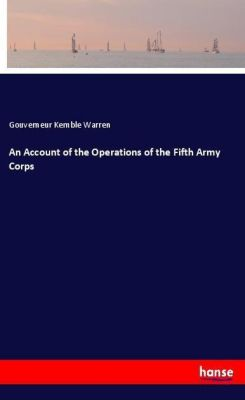 An Account of the Operations of the Fifth Army Corps, Gouverneur Kemble Warren