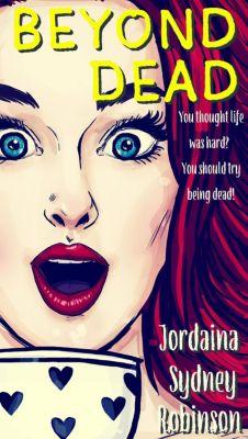 An Afterlife Adventures Novel: Beyond Dead (An Afterlife Adventures Novel, #1), Jordaina Sydney Robinson