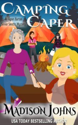 An Agnes Barton Senior Sleuths Mystery: Camping Caper (An Agnes Barton Senior Sleuths Mystery, #11), Madison Johns