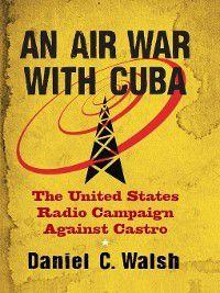 An Air War with Cuba, Daniel C. Walsh