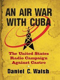 An Air War with Cuba, Daniel C. Walsh