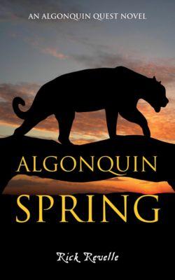 An Algonguin Quest Novel: Algonquin Spring, Rick Revelle