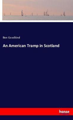 An American Tramp in Scotland, Ben Goodkind