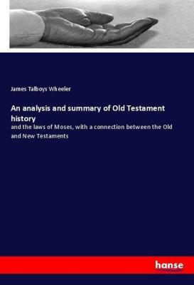 An analysis and summary of Old Testament history, James Talboys Wheeler