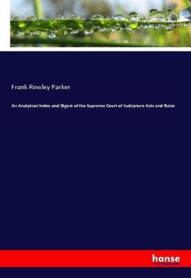 An Analytical Index and Digest of the Supreme Court of Judicature Acts and Rules, Frank Rowley Parker