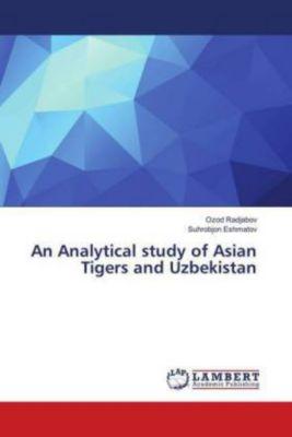An Analytical study of Asian Tigers and Uzbekistan, Ozod Radjabov, Suhrobjon Eshmatov