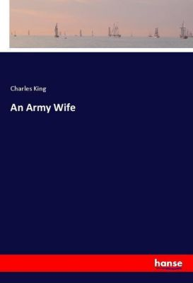 An Army Wife, Charles King