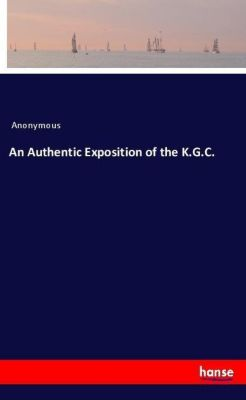 An Authentic Exposition of the K.G.C., Anonymous