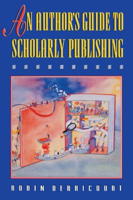 An Author's Guide to Scholarly Publishing, Robin Derricourt