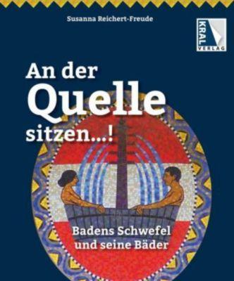 An der Quelle sitzen...! Badens Schwefel und seine Bäder - Susanna Reichert-Freude |
