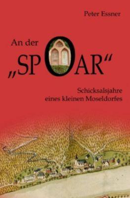 An der Spoar - Schicksalsjahre eines kleinen Moseldorfes - Peter Essner |