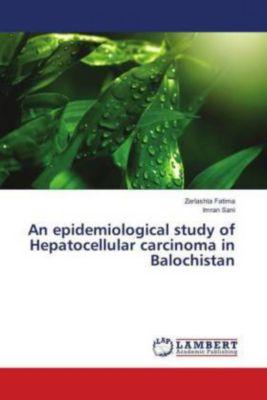 An epidemiological study of Hepatocellular carcinoma in Balochistan, Zarlashta Fatima, Imran Sani