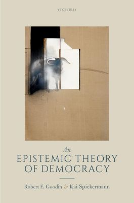 An Epistemic Theory of Democracy, Robert E. Goodin, Kai Spiekermann