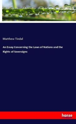 An Essay Concerning the Laws of Nations and the Rights of Soveraigns, Matthew Tindal