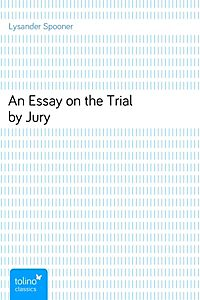 lysander spooner in his essay on the trial by jury Retrouvez essay on the trial by jury et des millions de livres en stock sur an essay on the trial by jury from lysander spooner on his father's farm.