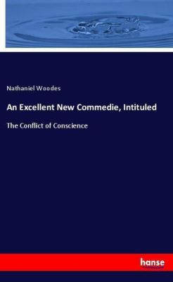 An Excellent New Commedie, Intituled, Nathaniel Woodes
