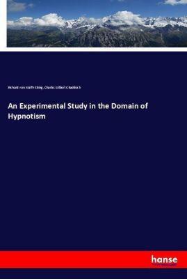 An Experimental Study in the Domain of Hypnotism, Richard von Krafft-Ebing, Charles Gilbert Chaddock