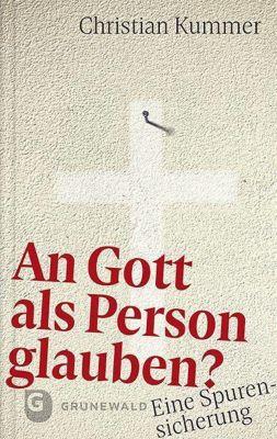 An Gott als Person glauben? - Christian Kummer |