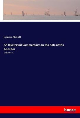 An Illustrated Commentary on the Acts of the Apostles, Lyman Abbott