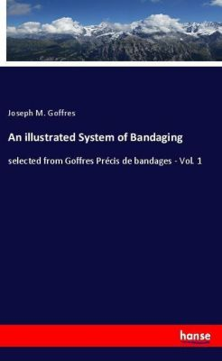 An illustrated System of Bandaging, Joseph M. Goffres