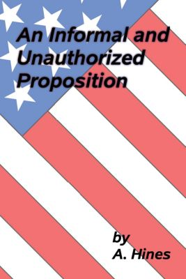 An Informal and Unauthorized Proposition, A. Hines