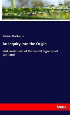 An Inquiry Into the Origin, William Borthwick