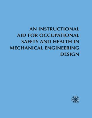 An Instructional Aid For Occupational Safety and Health in Mechanical Engineering Design, Safety Division ASME