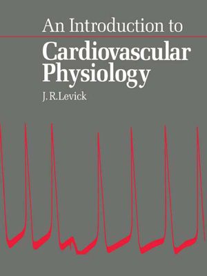An Introduction to Cardiovascular Physiology, J R Levick