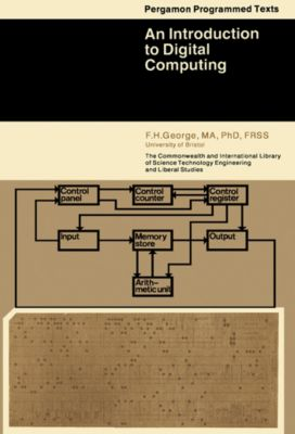 An Introduction to Digital Computing, F. H. George