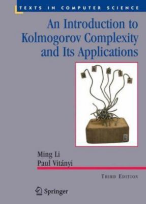 An Introduction to Kolmogorov Complexity and Its Applications, Ming Li, Paul Vitanyi