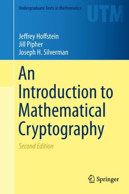 An Introduction to Mathematical Cryptography, Jeffrey Hoffstein, Jill Pipher, Joseph H. Silverman