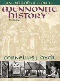 An Introduction to Mennonite History, Cornelius J. Dyck