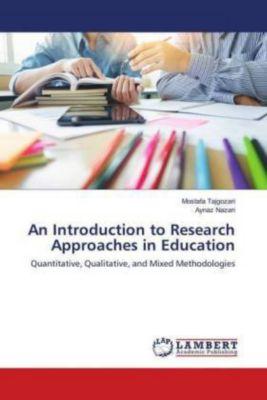 An Introduction to Research Approaches in Education, Mostafa Tajgozari, Aynaz Nazari