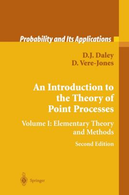An Introduction to the Theory of Point Processes: Vol.1 Elementary Theory and Methods, D. J. Daley, D. Vere-Jones