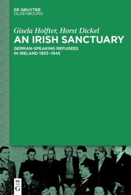 An Irish Sanctuary, Gisela Holfter, Horst Dickel