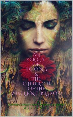 An Orgy of Icons and the Church of the Violent Blood, Justin Conley, Amaris Laurent